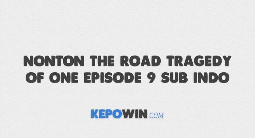 Nonton The Road Tragedy of One Episode 9 Sub Indo