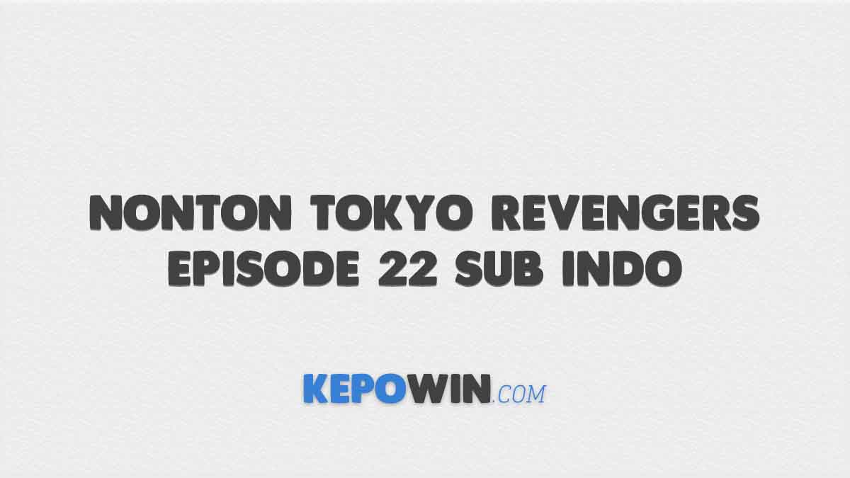 Nonton Tokyo Revengers Episode 22 Sub Indo