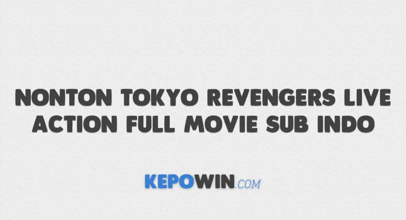 Nonton Tokyo Revengers Live Action Full Movie Sub Indo
