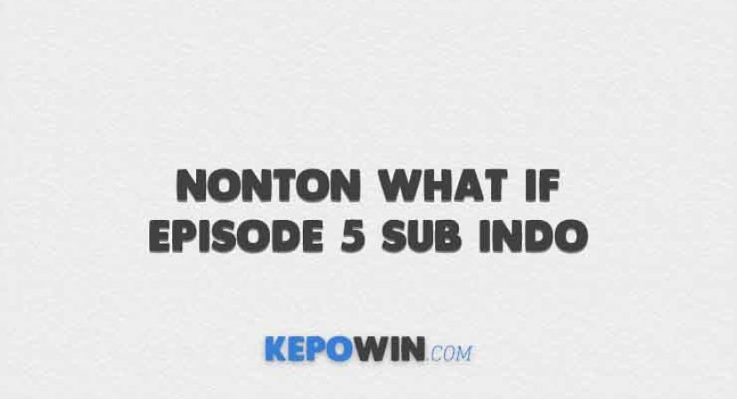Nonton What If Episode 5 Sub Indo