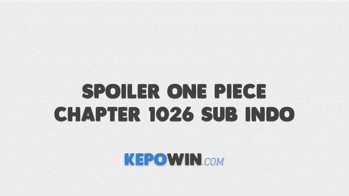 Spoiler One Piece Chapter 1026 Sub Indo