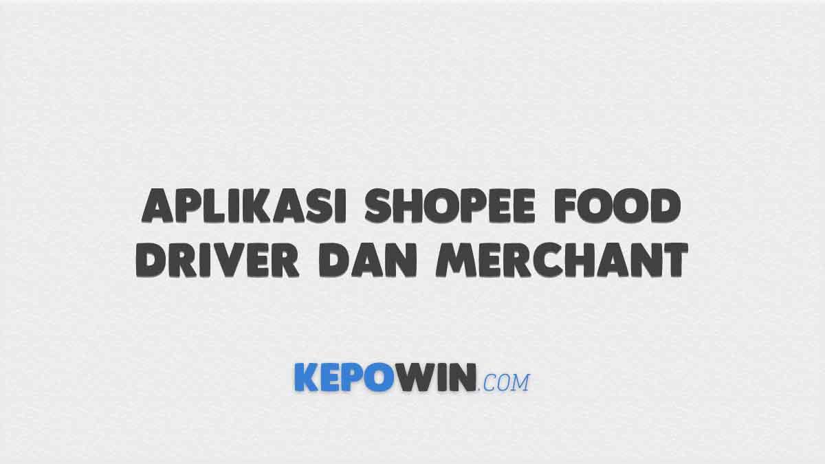 Aplikasi Shopee Food Driver dan Merchant