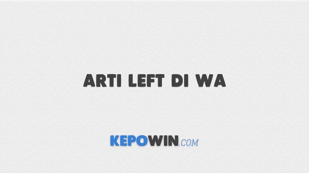 Arti Left di WA