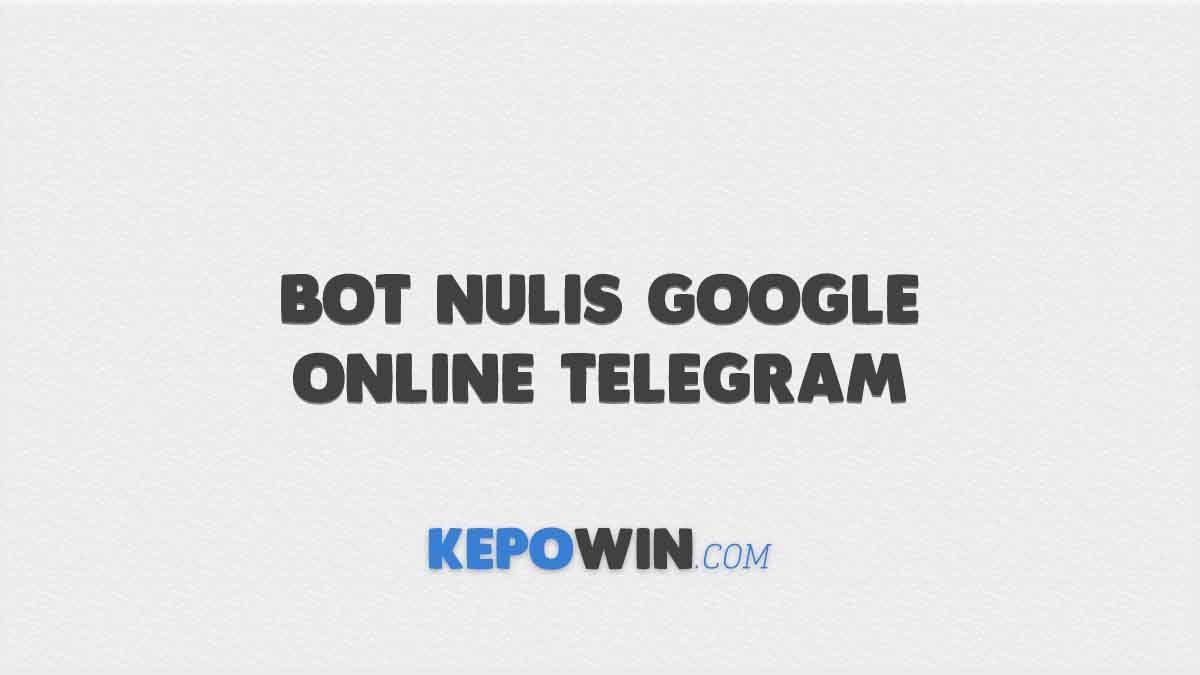 10 Bot Nulis Google Online Telegram yang Malam Nulis