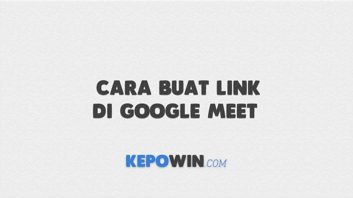 Cara Buat Link di Google Meet