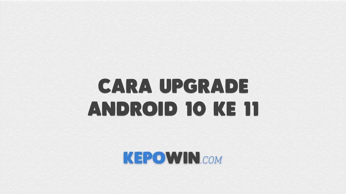 Cara Upgrade Android 10 Ke 11 Di Semua Hp Terbaru Paling Mudah