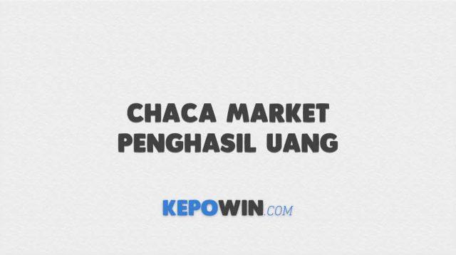 Aplikasi Chaca Market Penghasil Uang Terbaru 2021