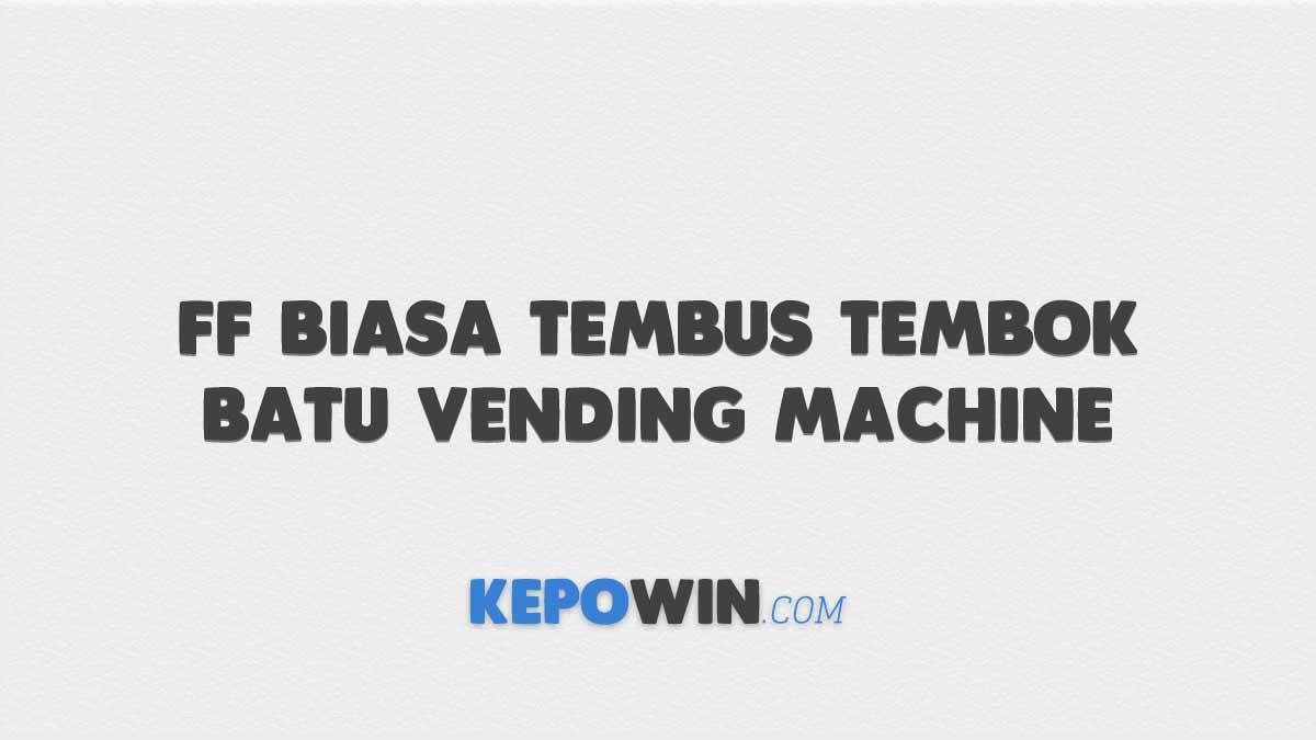 FF Biasa Tembus Tembok batu Vending Machine