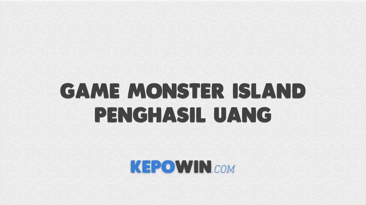 Game Monster Island Penghasil Uang 10 Dollar Sehari