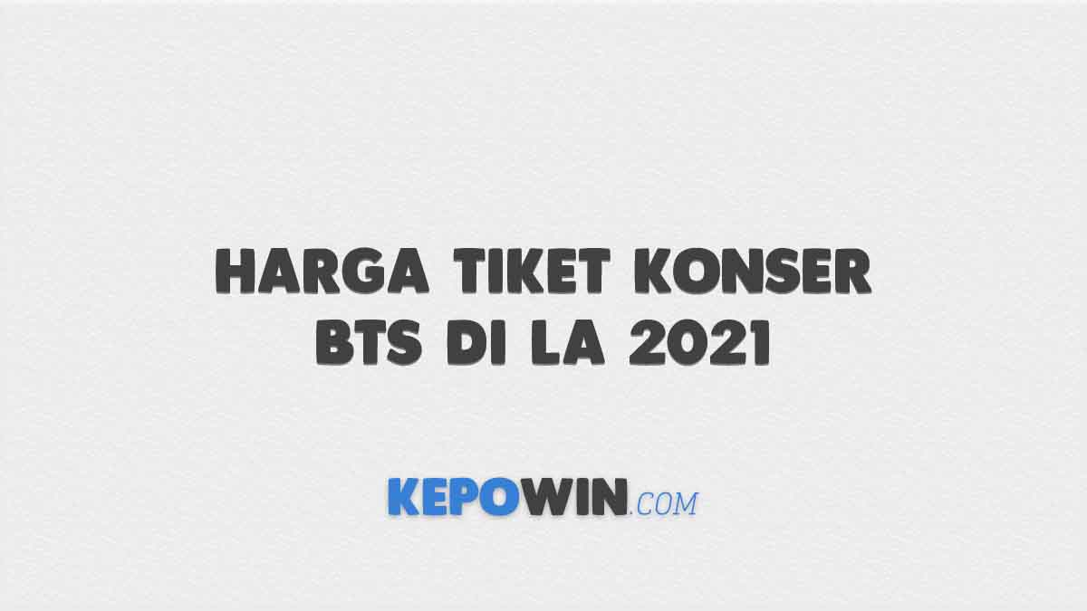 Harga Tiket Konser BTS di LA 2021