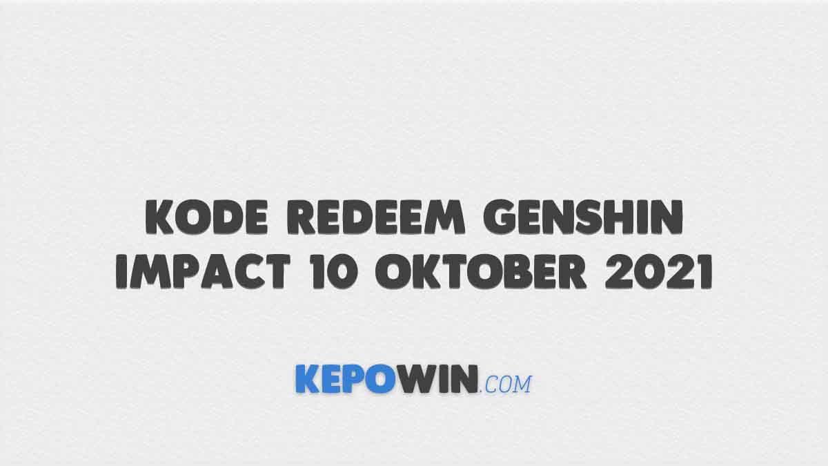 Kode Redeem Genshin Impact 10 Oktober 2021