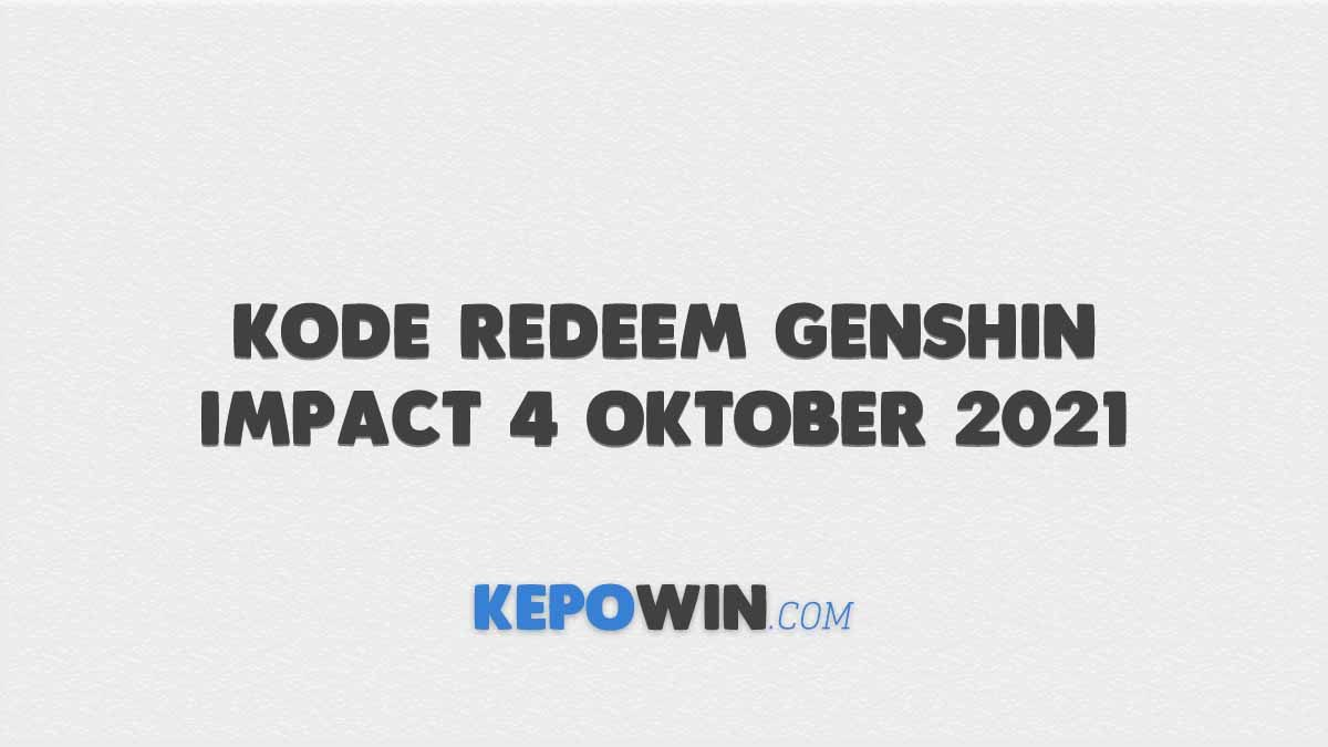 Gratis Kode Redeem Genshin Impact 4 Oktober 2021 Server Indonesia