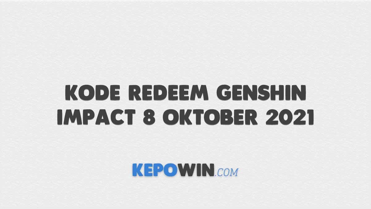 Kode Redeem Genshin Impact 8 Oktober 2021