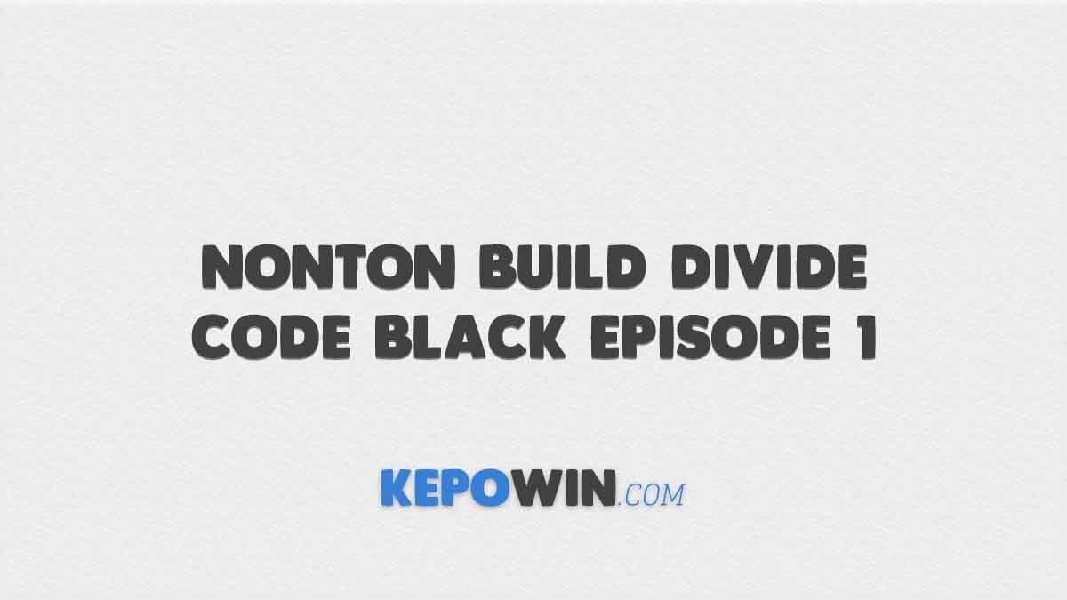 Nonton Build Divide Code Black Episode 1