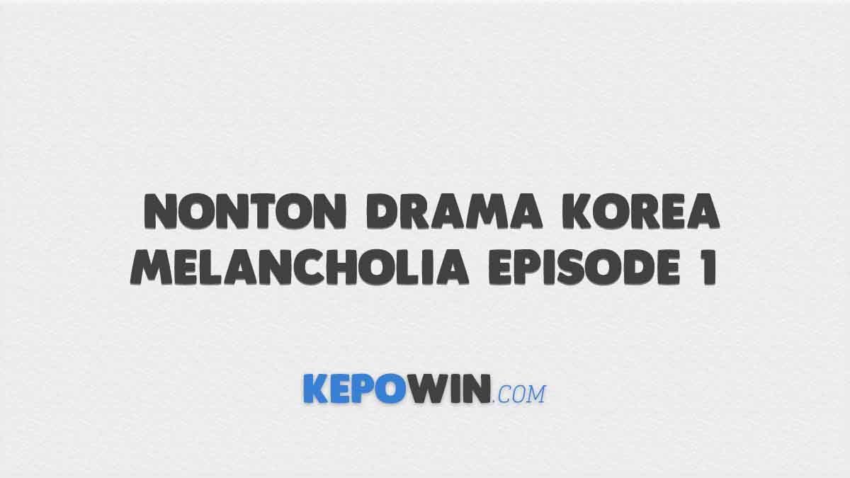 Nonton Drama Korea Melancholia Episode 1 Sub Indo