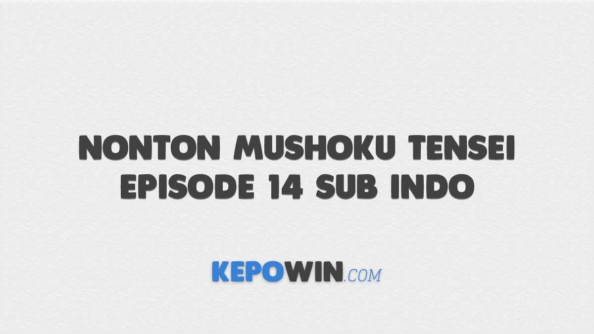 Link Nonton Mushoku Tensei Episode 14 Sub Indo Gratis