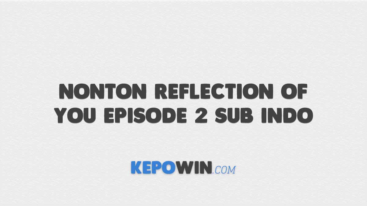 Nonton Reflection of You Episode 2 Sub Indo