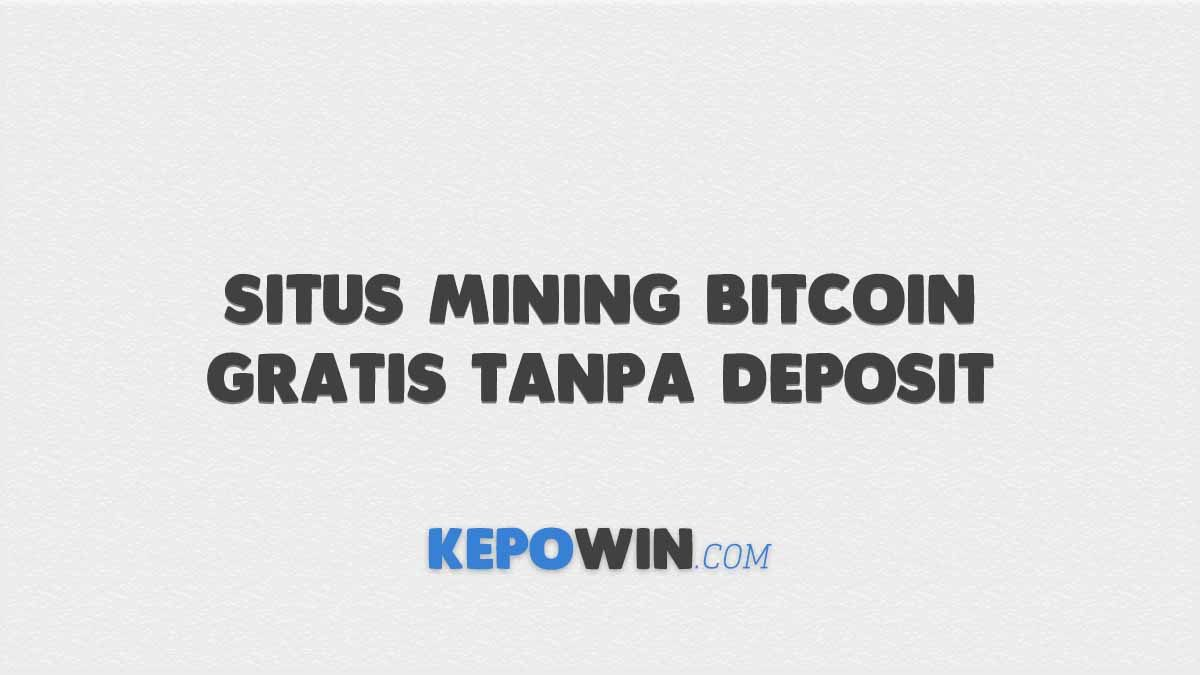 10 Situs Mining Bitcoin Gratis Tanpa Deposit Tanpa Cloud
